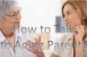 how to talk to aging parents