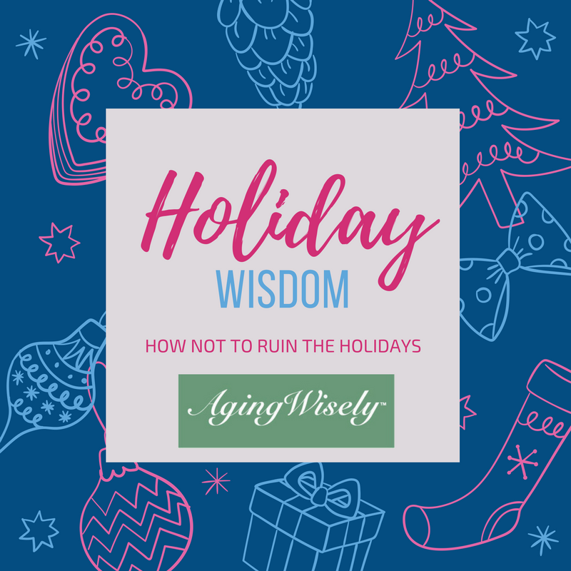 holiday wisdom from aging wisely